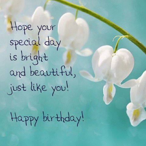 hope your special day is bright and beautiful just like you