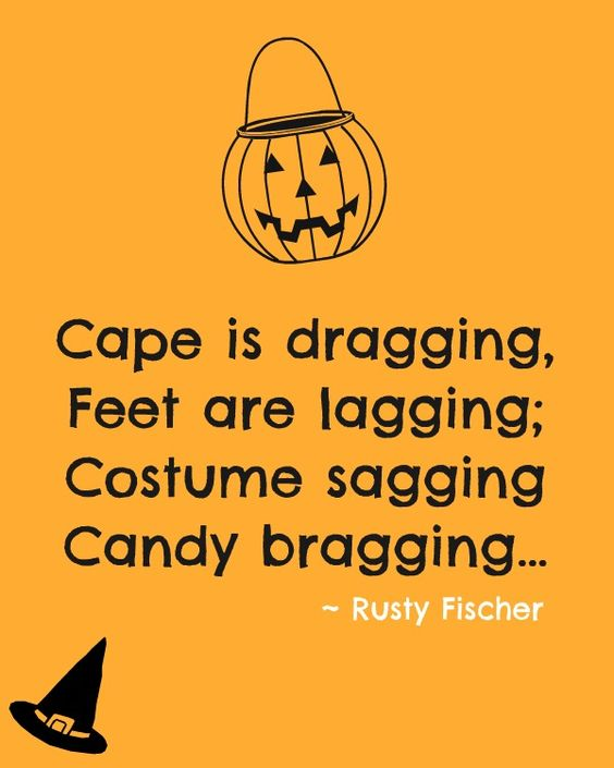 Cape is dragging, feet are lagging; costume sagging candy bragging...
