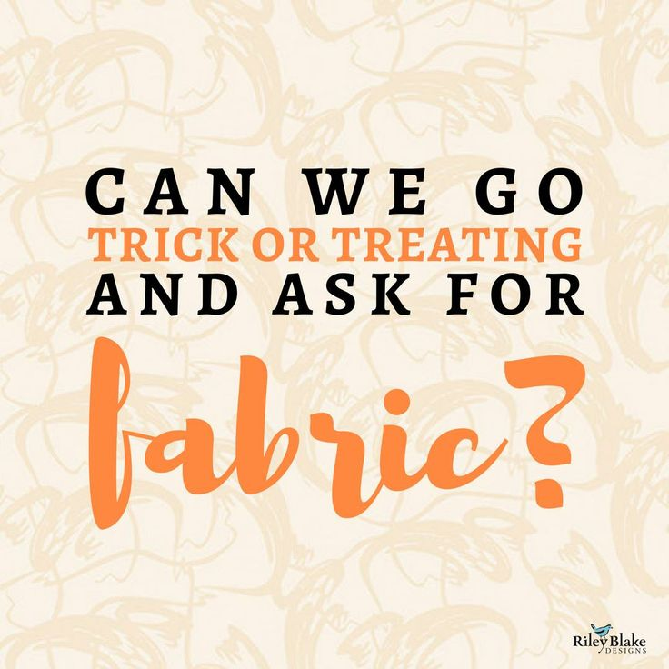 can we go trick or treating and ask for fabric