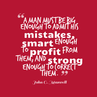 a man must be big enough to admit his mistakes smart enough to profit from them and strong enough to correct them